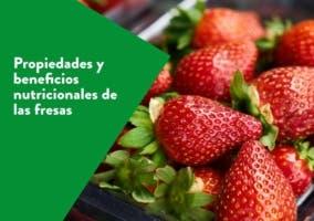 Propiedades y beneficios nutricionales de las fresas